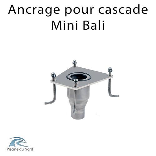 Ancrage de fixation pour cascade Mini Bali