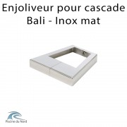 Enjoliveur pour cascade Bali finition mate